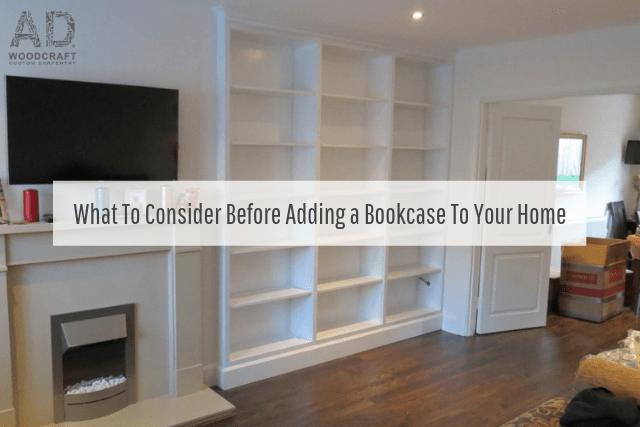 What To Consider Before Adding a Bookcase To Your Home