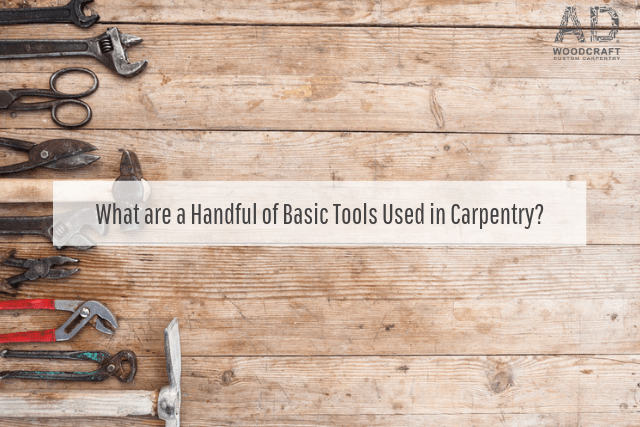 What are a Handful of Basic Tools Used in Carpentry